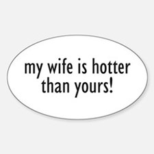 my wife is hotter than yours! Oval Decal