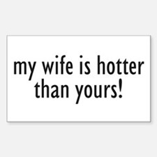 my wife is hotter than yours! Sticker (Rectangular
