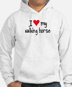 I LOVE MY Walking Horse Hoodie