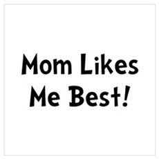 Mom Likes Me Best Wall Art Poster