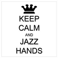 Keep Calm Jazz Hands Wall Art Poster