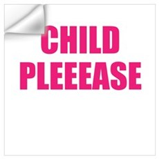 child please Wall Art Wall Decal
