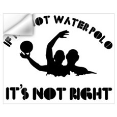 If it's not water polo it's not right Wall Art Wall Decal