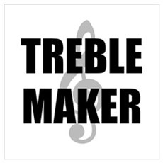 Treble Maker Wall Art Poster