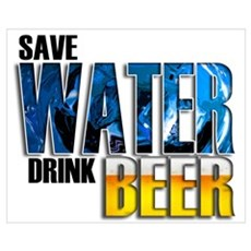 Save Water Drink Beer Wall Art Poster