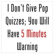 I Don't Give Pop Quizzes Wall Art Poster
