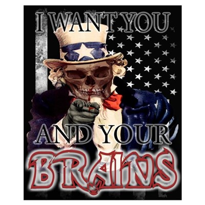 'I want you...and your brains' Wall Art Poster