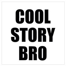 cool story bro Wall Art Poster