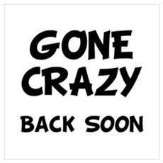 Gone Crazy Wall Art Poster