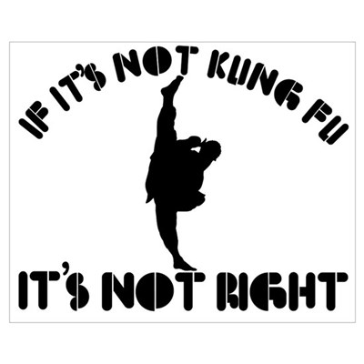 If it's not kungfu it's not right Wall Art Poster