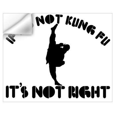 If it's not kungfu it's not right Wall Art Wall Decal