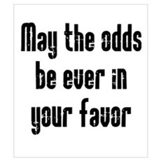 May the odds be Ever in Your Wall Art Poster
