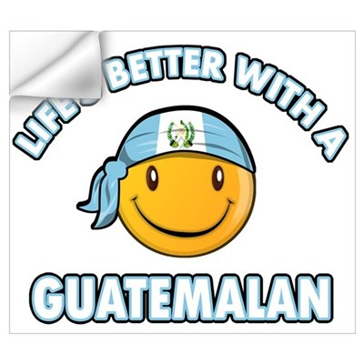 Life's better with a Guatemalan Wall Art Wall Decal