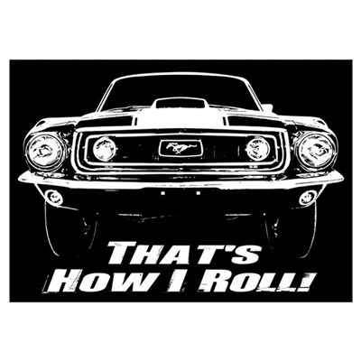How I Roll - Mustang Boss Wall Art Poster