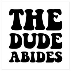 The Dude Abides Wall Art Poster