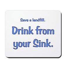 Drink from your sink Mousepad