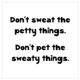 Dont sweat the small things and dont pet the sweat Posters
