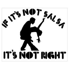 If it's not salsa it's not right Wall Art Poster