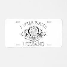 I Wear White for my Husband ( Aluminum License Pla