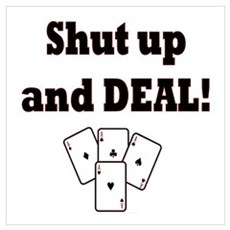 Shut up and Deal! Wall Art Poster