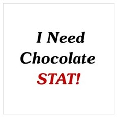 I Need Chocolate Stat! Wall Art Poster
