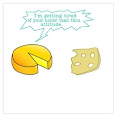 Funny Holier than Thou Cheese Wall Art Poster
