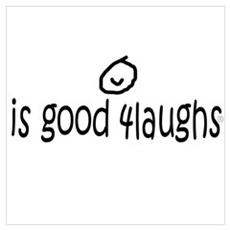 is good 4laughs Wall Art Poster