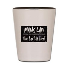 mans law nothing can come fro Shot Glass