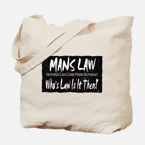 mans law nothing can come fro Tote Bag
