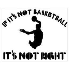 If it's not basket ball it's not right Wall Art Poster