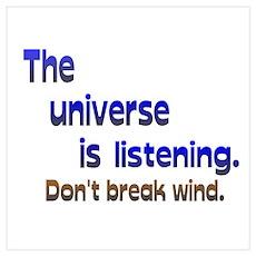 Universe Listening Don't Break Wind Wall Art Poster