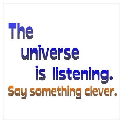 Universe is Listening/Clever Wall Art Poster