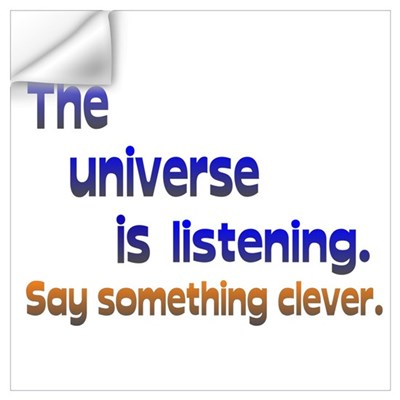 Universe is Listening/Clever Wall Art Wall Decal