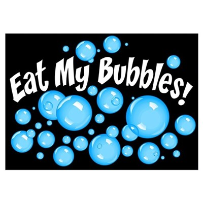 Eat My Bubbles Wall Art Poster