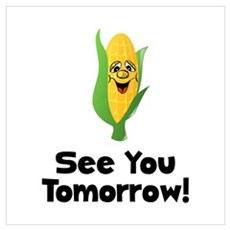 See You Tomorrow Corn Wall Art Poster