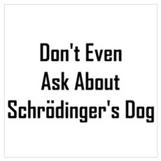 About Shrodinger's Dog Wall Art Poster