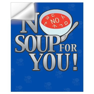 No Soup For You Wall Art Wall Decal