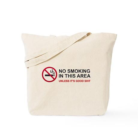 No Smoking Unless Good Shit Tote Bag