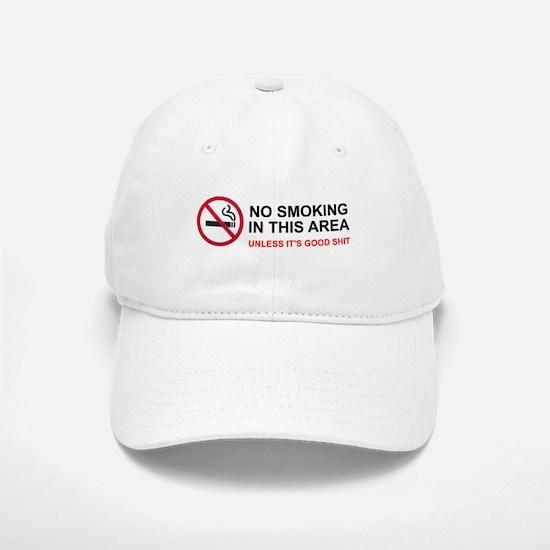 No Smoking Unless Good Shit Baseball Baseball Cap