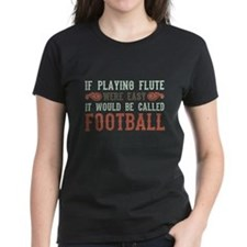 If Playing Flute Were Easy Tee