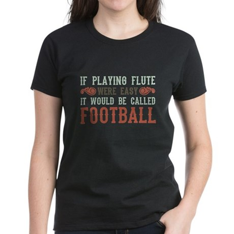 If Playing Flute Were Easy Women's Dark T-Shirt