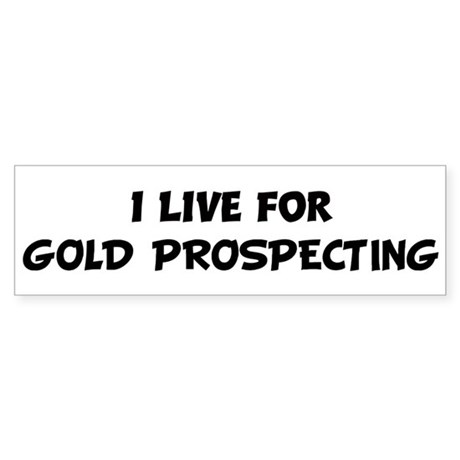 Live For GOLD PROSPECTING Bumper Sticker