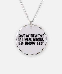 If I Were Wrong, I'd Know It Necklace