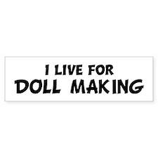 Live For DOLL MAKING Bumper Bumper Sticker