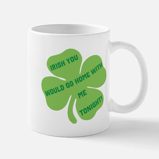 Irish you would go home with Mug