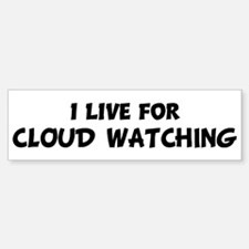 Live For CLOUD WATCHING Bumper Bumper Bumper Sticker