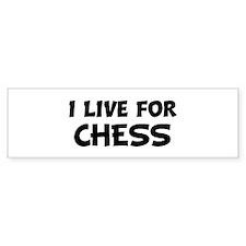 Live For CHESS Bumper Bumper Stickers