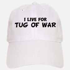 Live For TUG OF WAR Baseball Baseball Cap