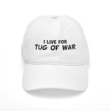 Live For TUG OF WAR Baseball Cap