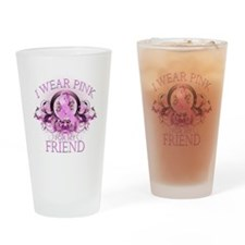 I Wear Pink for my Friend (fl Drinking Glass